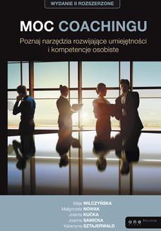 Chomikuj, pobierz ebook online Moc coachingu. Poznaj narzędzia rozwijające umiejętności i kompetencje osobiste. Wydanie II rozszerzone. Maja Wilczyńska