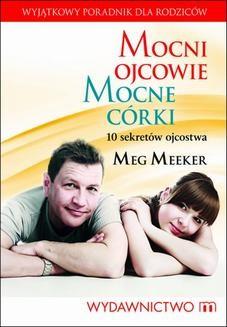 Chomikuj, ebook online Mocni ojcowie, mocne córki. Meg Meeker