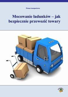 Chomikuj, ebook online Mocowanie ładunków – jak bezpiecznie przewozić towary. Karolina Płaczek