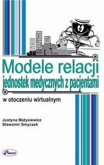 Chomikuj, ebook online Modele relacji jednostek medycznych z pacjentami w otoczeniu wirtualnym. Justyna Matysiewicz