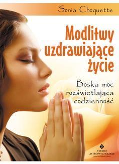 Ebook Modlitwy uzdrawiające życie. Boska moc rozświetlająca codzienność pdf