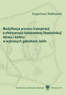 Chomikuj, ebook online Modyfikacja procesu transpiracji a efektywność indukowanej fitoekstrakcji ołowiu i kadmu w wybranych gatunkach roślin. Eugeniusz Małkowski