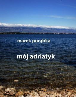 Chomikuj, ebook online Mój Adriatyk. Marek Porąbka