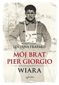 Chomikuj, ebook online Mój brat Pier Giorgio. Luciana Frassati