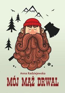 Chomikuj, ebook online Mój mąż drwal. Anna Radziejewska