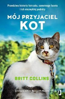 Chomikuj, ebook online Mój przyjaciel kot. Prawdziwa historia futrzaka, samotnego faceta i ich niezwykłej podróży. Britt Collins