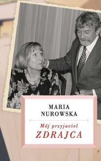 Chomikuj, ebook online Mój przyjaciel zdrajca. Maria Nurowska