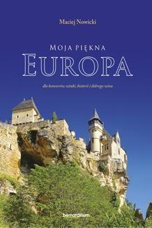 Chomikuj, ebook online Moja piękna Europa dla koneserów sztuki, historii i dobrego wina. Maciej Nowicki