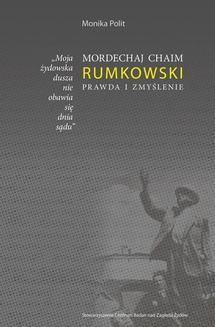 Chomikuj, pobierz ebook online Moja żydowska dusza nie obawia się dnia sądu. Mordechaj Chaim Rumkowski. Prawda i zmyślenie. Monika Polit