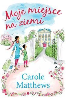 Chomikuj, pobierz ebook online Moje miejsce na ziemi. Carole Matthews