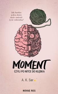 Chomikuj, ebook online Moment, czyli po nitce do kłębka. A.K. Sar