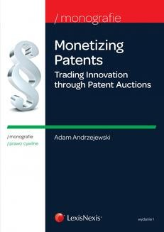 Ebook Monetizing Patents. Trading Innovation through Patent Auctions. Wydanie 1 pdf