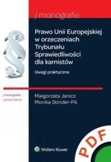 Chomikuj, ebook online Monografie. Prawo Unii Europejskiej w orzeczeniach Trybunału Sprawiedliwości dla karnistów. Uwagi praktyczne. Monika Skinder-Pik