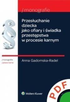 Chomikuj, ebook online Monografie. Przesłuchanie dziecka jako ofiary i świadka przestępstwa w procesie karnym. Anna Gadomska-Radel