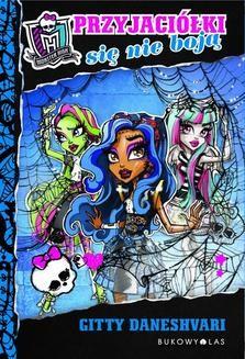 Chomikuj, ebook online Monster High: Przyjaciółki się nie boją. Gitty Daneshvari