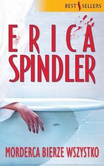 Chomikuj, ebook online Morderca bierze wszystko. Erica Spindler