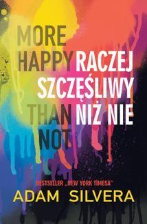 Chomikuj, ebook online More Happy Than Not. Raczej szczęśliwy niż nie. Adam Silvera