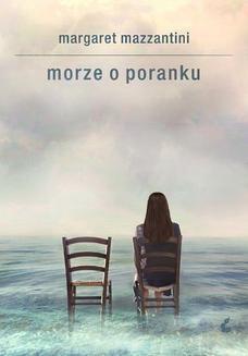 Chomikuj, pobierz ebook online Morze o poranku. Margaret Mazzantini