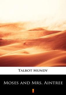 Chomikuj, pobierz ebook online Moses and Mrs. Aintree. Talbot Mundy