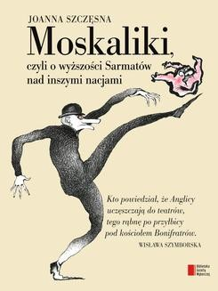 Chomikuj, ebook online Moskaliki. Czyli O wyższości Sarmatów nad inszymi nacjami. Joanna Szczęsna