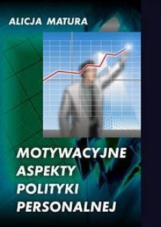 Chomikuj, ebook online Motywacyjne aspekty polityki personalnej. Alicja Matura