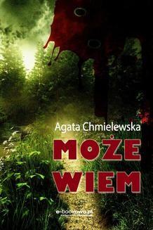 Chomikuj, ebook online Może wiem. Agata Chmielewska