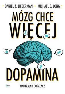 Chomikuj, ebook online Mózg chce więcej. Dopamina. Naturalny dopalacz. Daniel Z. Lieberman
