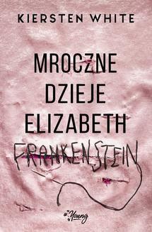 Chomikuj, ebook online Mroczne dzieje Elizabeth Frankenstein. Kiersten White