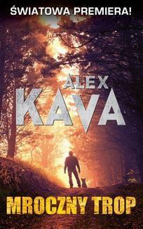 Chomikuj, ebook online Mroczny trop. Alex Kava