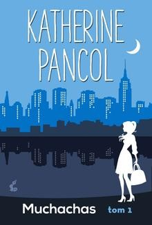 Chomikuj, pobierz ebook online Muchachas 1. Katherine Pancol