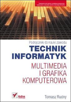 Chomikuj, ebook online Multimedia i grafika komputerowa. Podręcznik do nauki zawodu technik informatyk. Tomasz Rudny