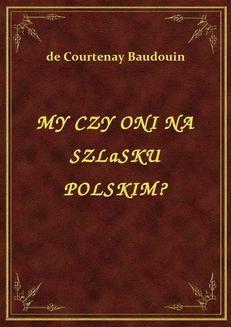 Chomikuj, ebook online My Czy Oni Na Szlasku Polskim?. de Courtenay Baudouin