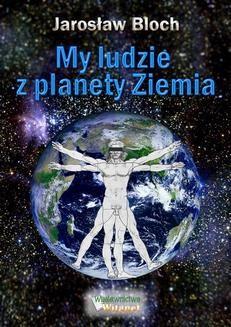 Chomikuj, ebook online My, ludzie z planety Ziemia. Jarosław Bloch
