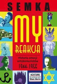 Ebook My, reakcja – historia emocji antykomunistów w latach 1944-1956 pdf