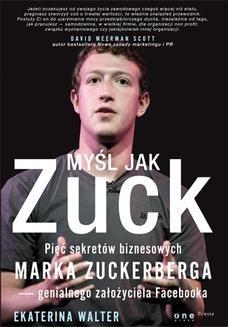 Chomikuj, ebook online Myśl jak Zuck. Pięć sekretów biznesowych Marka Zuckerberga – genialnego założyciela Facebooka. Ekaterina Walter