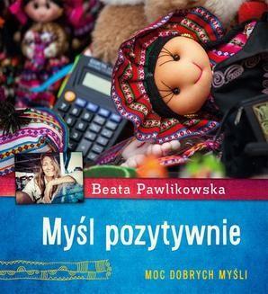 Chomikuj, ebook online Myśl pozytywnie. Moc dobrych myśli. Beata Pawlikowska
