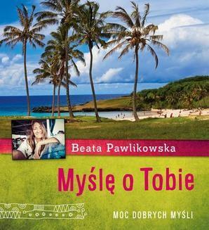 Chomikuj, ebook online Myślę o Tobie. Moc dobrych myśli. Beata Pawlikowska