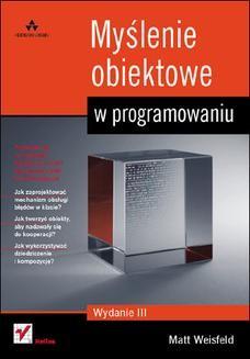 Chomikuj, pobierz ebook online Myślenie obiektowe w programowaniu. Wydanie III. Matt Weisfeld