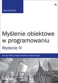 Chomikuj, pobierz ebook online Myślenie obiektowe w programowaniu. Wydanie IV. Matt Weisfeld