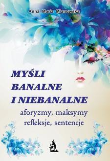 Ebook Myśli banalne i niebanalne. Aforyzmy, maksymy, refleksje, sentencje pdf