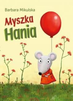 Chomikuj, pobierz ebook online Myszka Hania. Barbara Mikulska