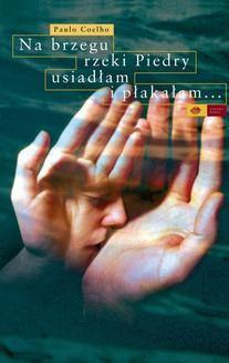Chomikuj, ebook online Na brzegu rzeki Piedry usiadłam i płakałam. Paulo Coelho