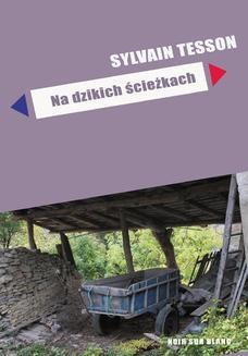 Chomikuj, ebook online Na dzikich ścieżkach. Sylvain Tesson