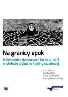 Chomikuj, ebook online Na granicy epok. O literackich dyskursach lat 1914-1918 w stulecie wybuchu I wojny światowej. Dorota Kielak