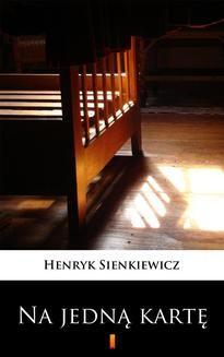 Chomikuj, ebook online Na jedną kartę. Henryk Sienkiewicz