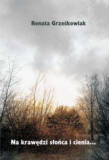 Chomikuj, ebook online Na krawędzi słońca i cienia…. Renata Grześkowiak
