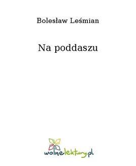 Chomikuj, ebook online Na poddaszu. Bolesław Leśmian