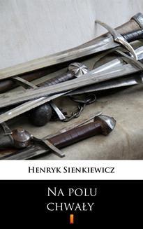 Chomikuj, ebook online Na polu chwały. Henryk Sienkiewicz
