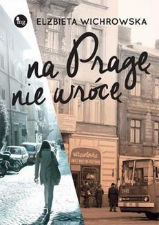 Chomikuj, ebook online Na Pragę nie wrócę. Elżbieta Wichrowska