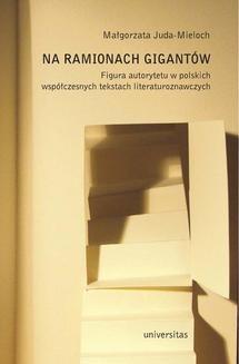 Chomikuj, ebook online Na ramionach gigantów. Figura autorytetu w polskich tekstach literaturoznawczych. Małgorzata Juda-Mieloch